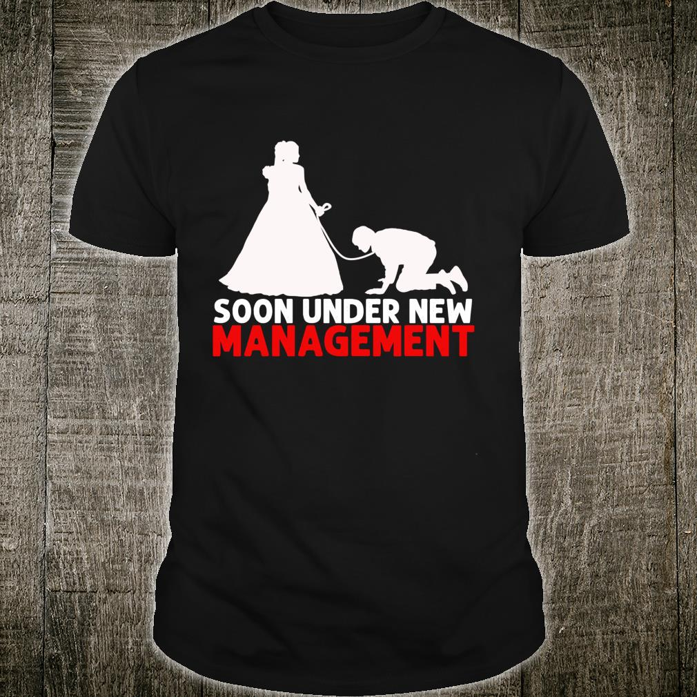 Soon Under New Management Bachelor Party Shirt