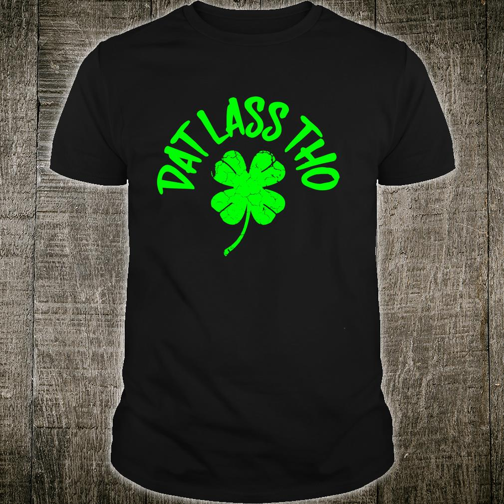 St. Paddy's DAT LASS THO Clover Power Distressed Lucky Pun Shirt