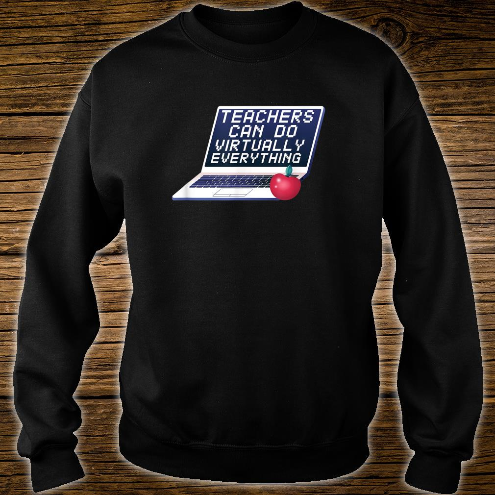 Teachers Can Do Virtually Everything Remote Learning Shirt sweater