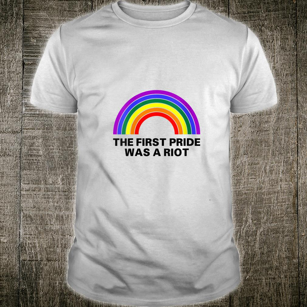 The First Gay Pride was a Riot LGBTQ Pride Shirt
