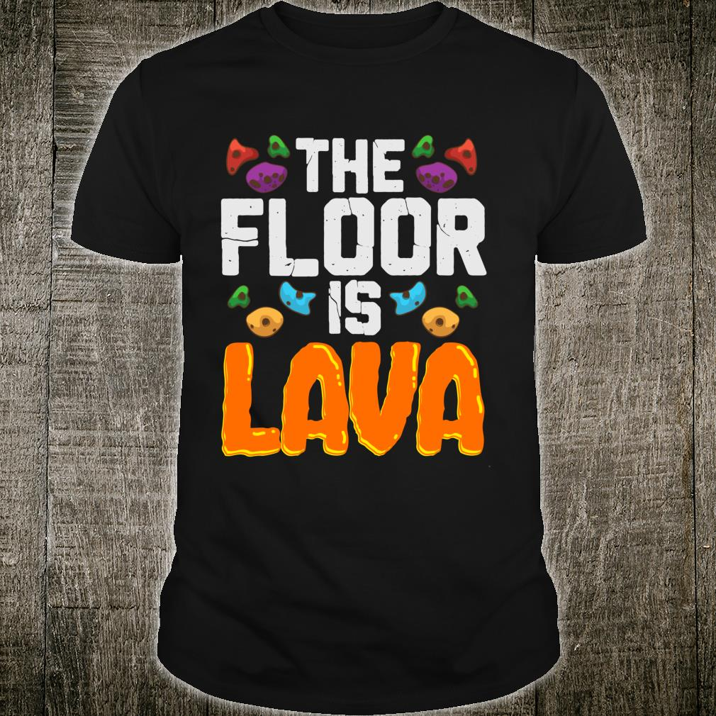 The Floor Is Lava Climber Bouldering Rock Climbing Shirt