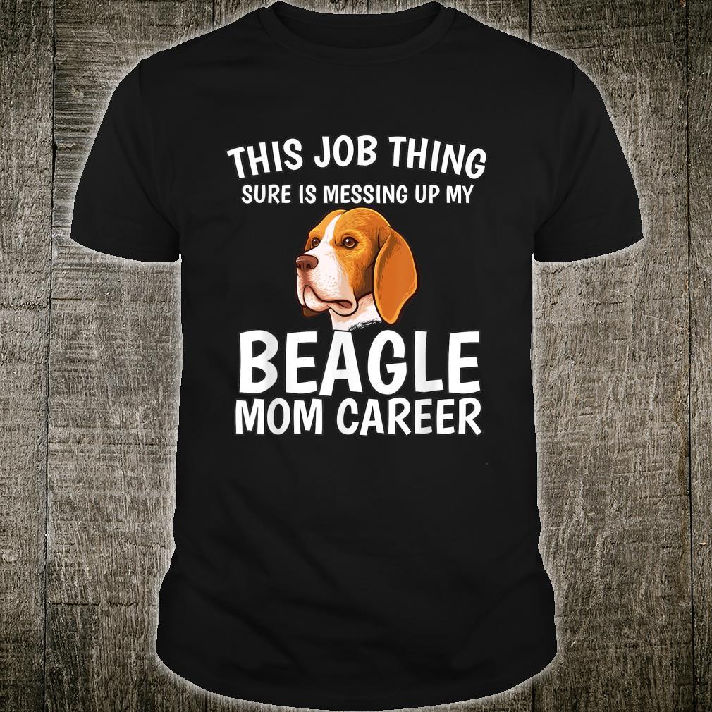 This Job Thing Beagle Mom Career Beagle Shirt