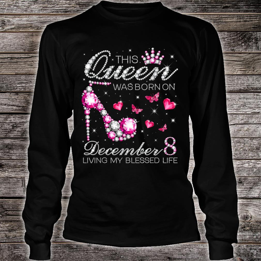 This Queen Was Born on December 8 Living My Blessed Life Shirt long sleeved