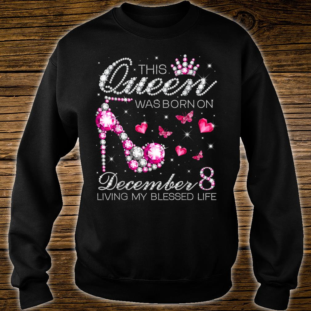 This Queen Was Born on December 8 Living My Blessed Life Shirt sweater