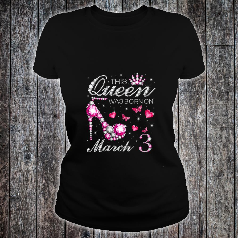 This Queen Was Born on March 3 Living My Blessed Life Shirt ladies tee
