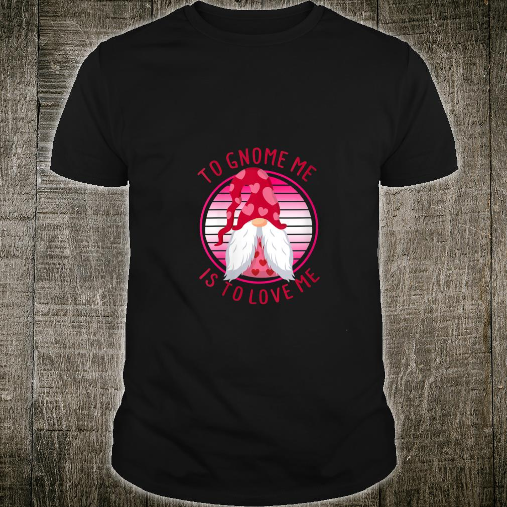 To Gnome Me Is To Love Me Valentine's Day Shirt