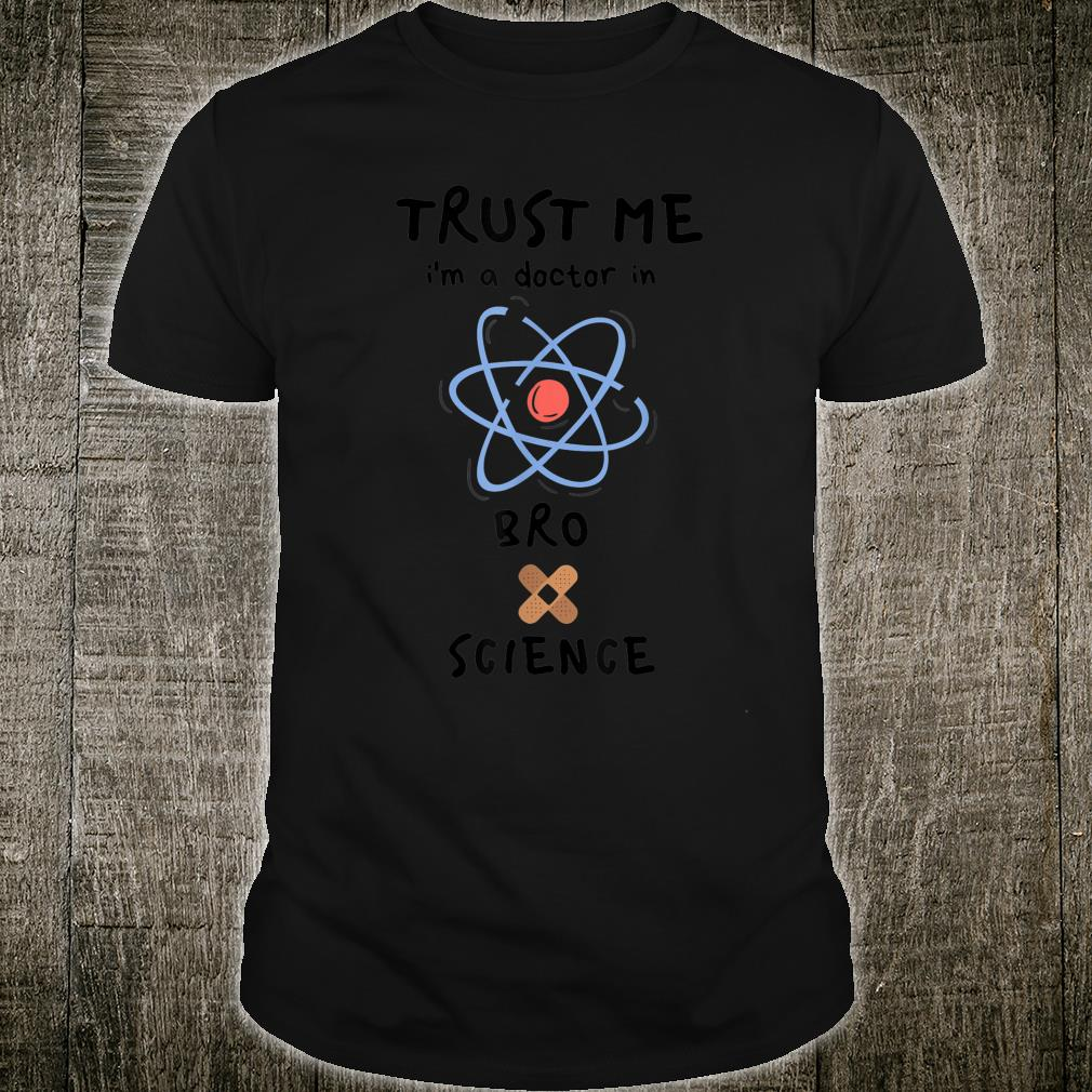 Trust Me I'm a Doctor In BroScience Shirt