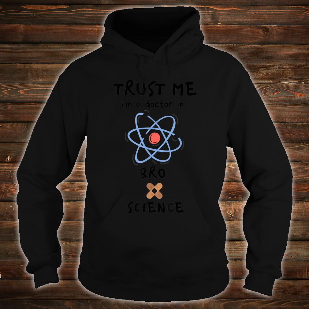 Trust Me I'm a Doctor In BroScience Shirt hoodie