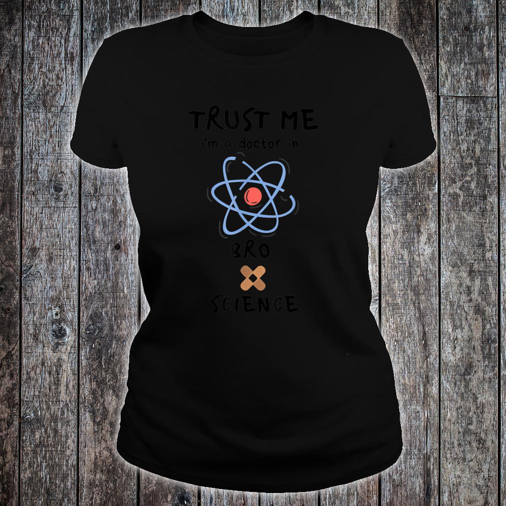 Trust Me I'm a Doctor In BroScience Shirt ladies tee