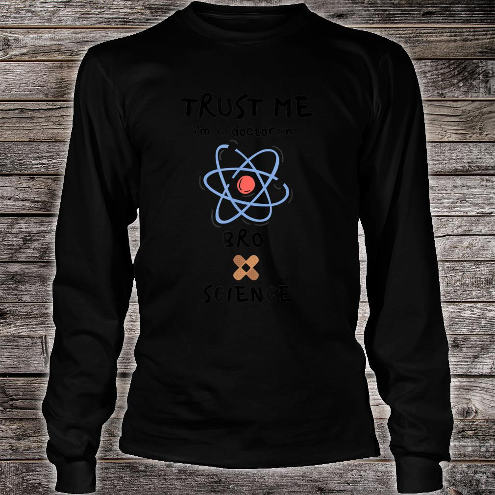 Trust Me I'm a Doctor In BroScience Shirt long sleeved