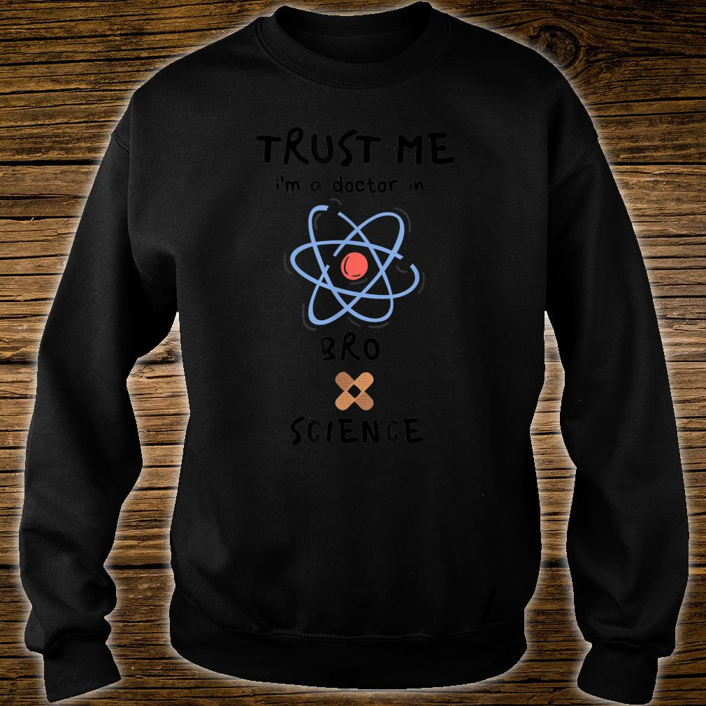 Trust Me I'm a Doctor In BroScience Shirt sweater