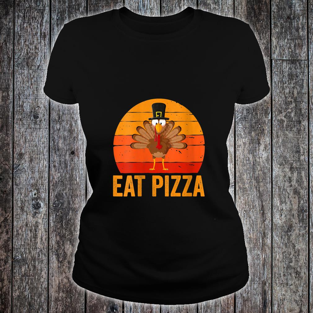 Turkey Eat Pizza Shirt Thanksgiving Day Shirt ladies tee