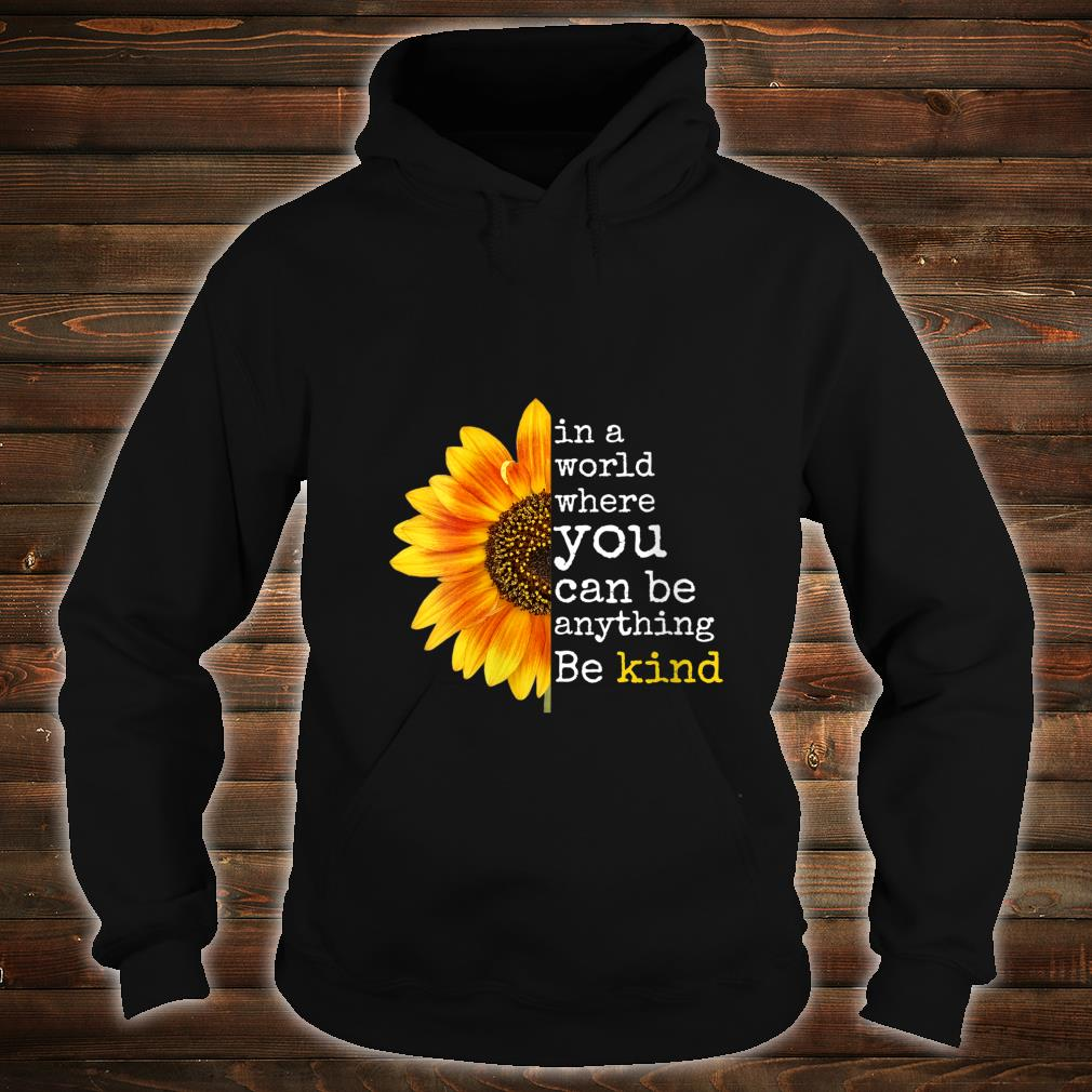 Uplifting Sunflower Be Kind Happy Positive Shirt hoodie