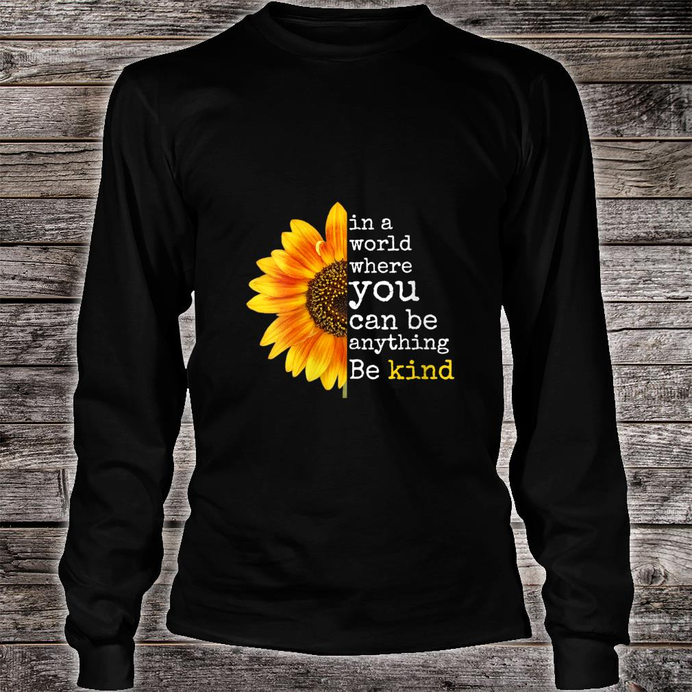 Uplifting Sunflower Be Kind Happy Positive Shirt long sleeved