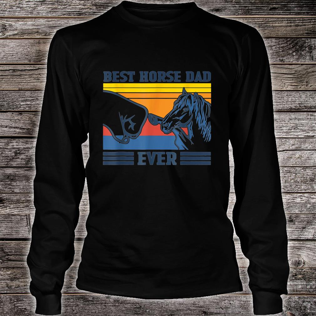 Vintage Best Horse Dad Ever Father's Day Shirt long sleeved