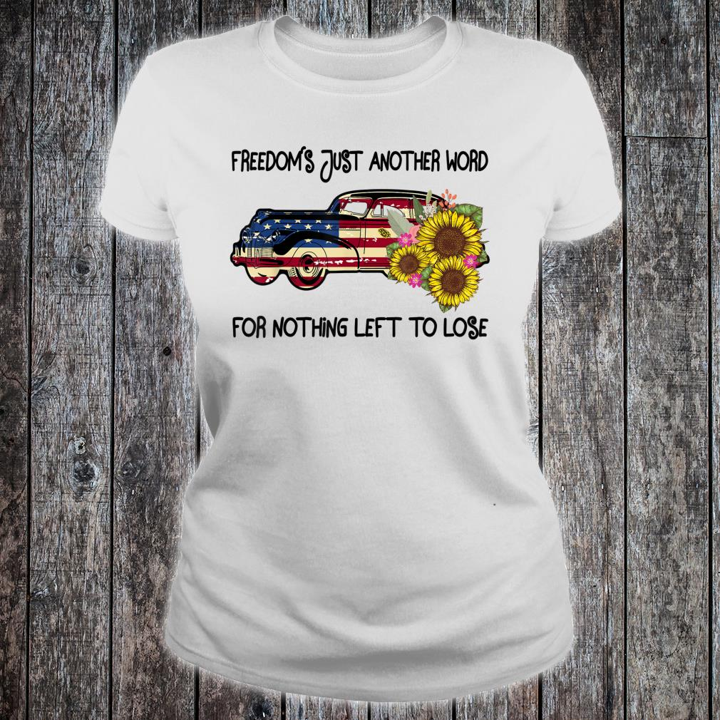Vintage Hippie Freedom's Just Another Word For Nothing Left Shirt ladies tee