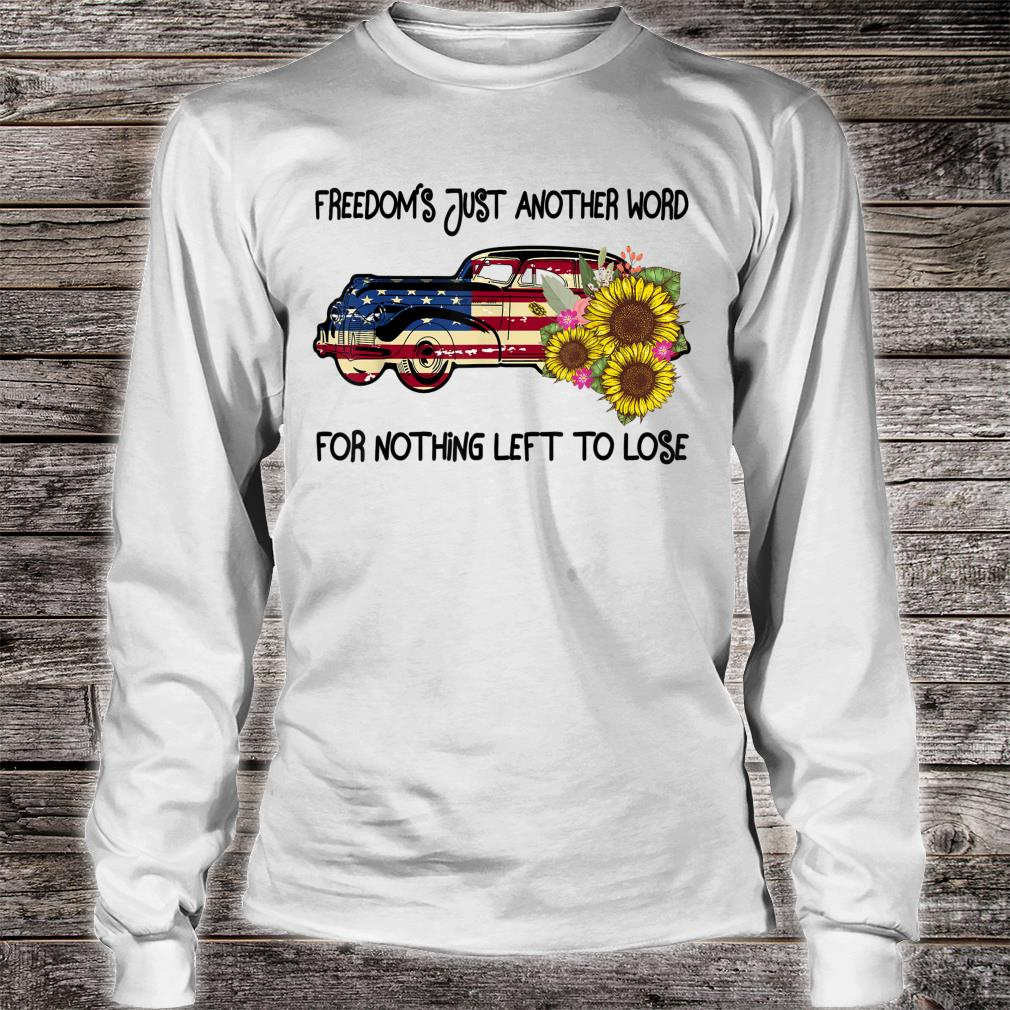 Vintage Hippie Freedom's Just Another Word For Nothing Left Shirt long sleeved