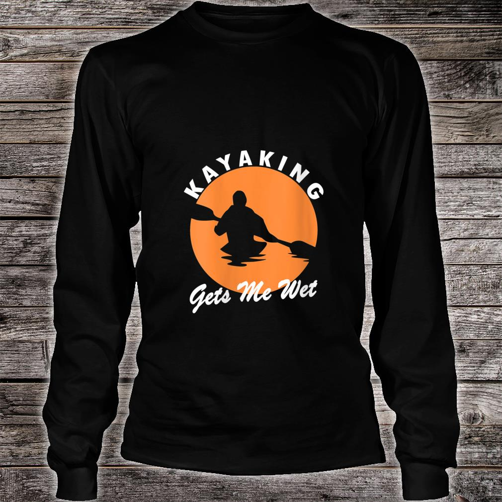 Vintage Retro Kayaking Gets Me Wet Kayak Kayaker Shirt (2) long sleeved