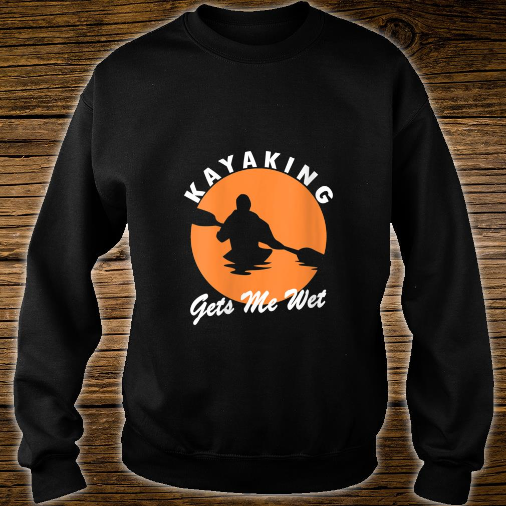 Vintage Retro Kayaking Gets Me Wet Kayak Kayaker Shirt (2) sweater
