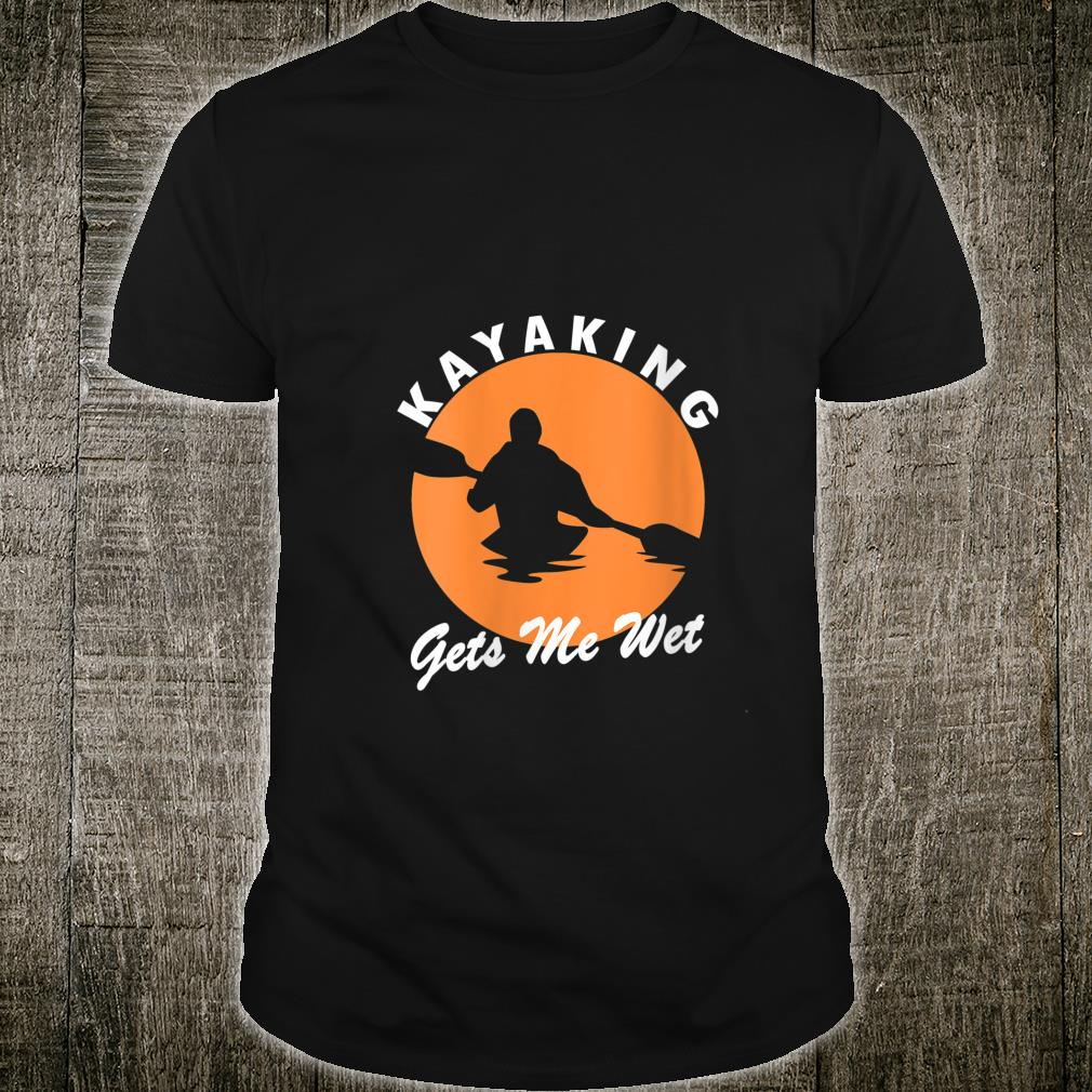Vintage Retro Kayaking Gets Me Wet Kayak Kayaker Shirt