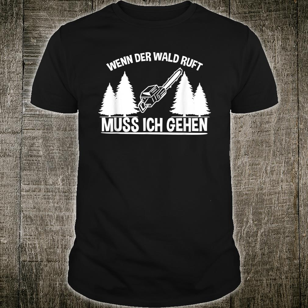 Wenn Der Wald Ruft Muss Ich Gehen Holzfäller Shirt