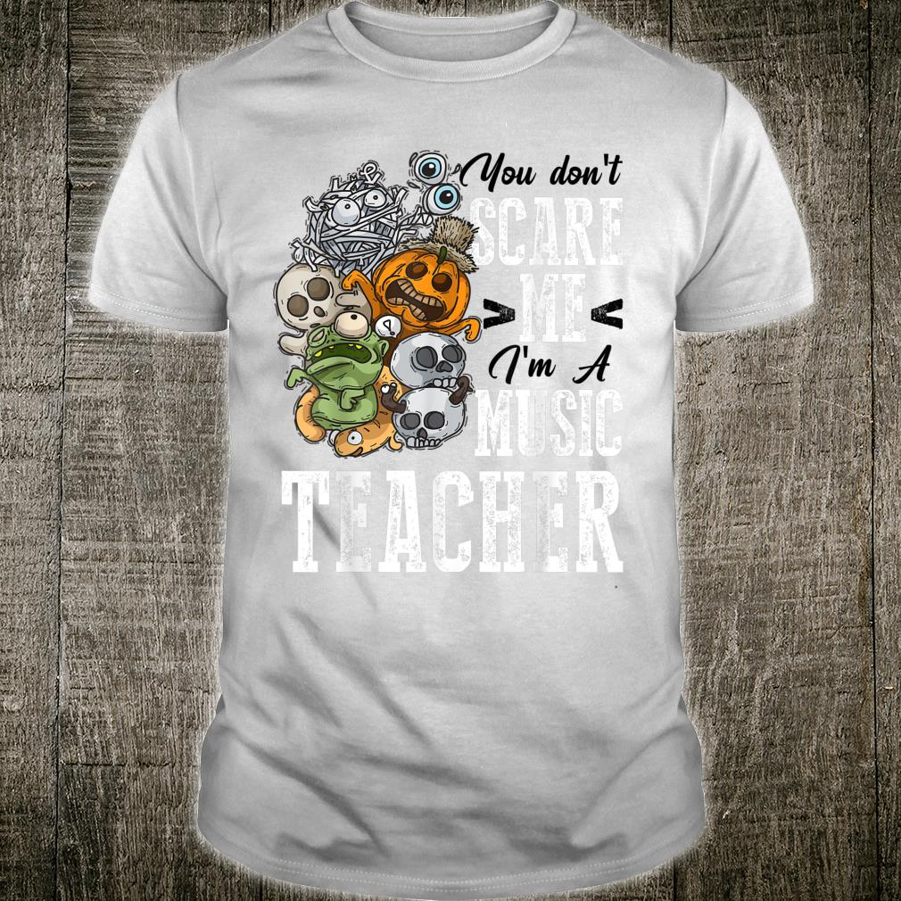 You Don't Scare Music Teacher Halloween Costume Outfit Shirt