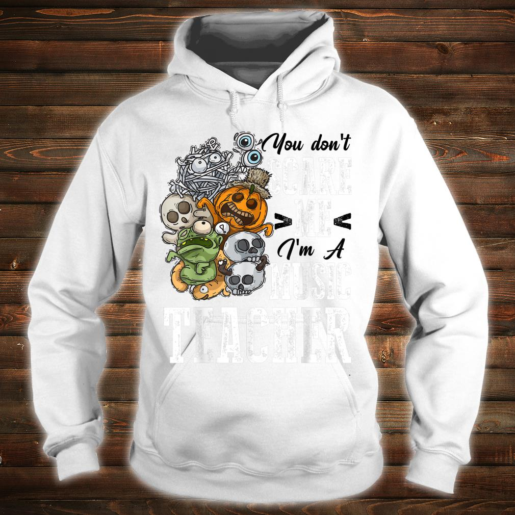 You Don't Scare Music Teacher Halloween Costume Outfit Shirt hoodie