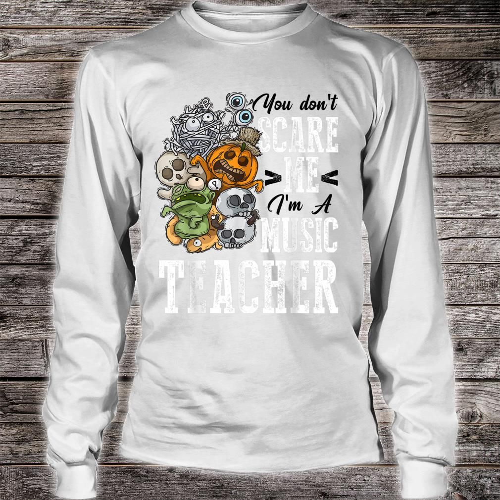 You Don't Scare Music Teacher Halloween Costume Outfit Shirt long sleeved