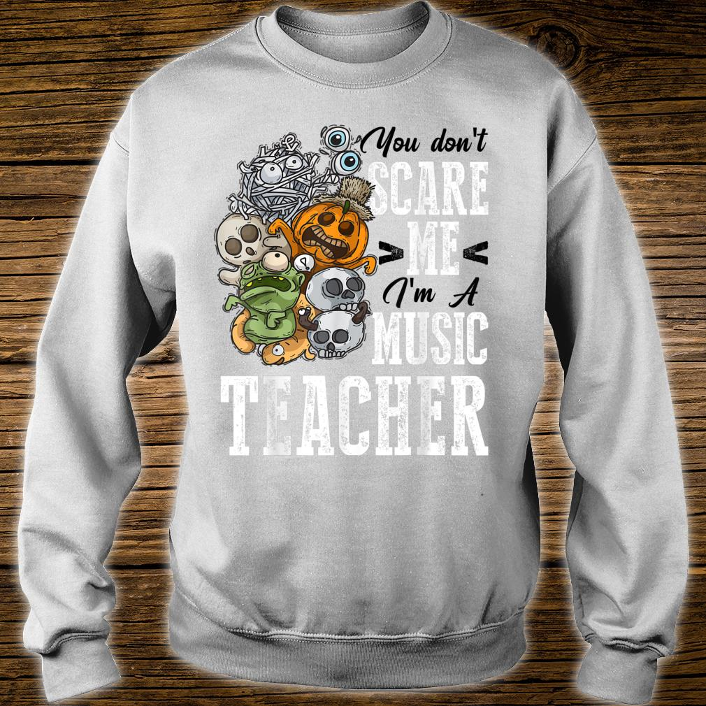 You Don't Scare Music Teacher Halloween Costume Outfit Shirt sweater